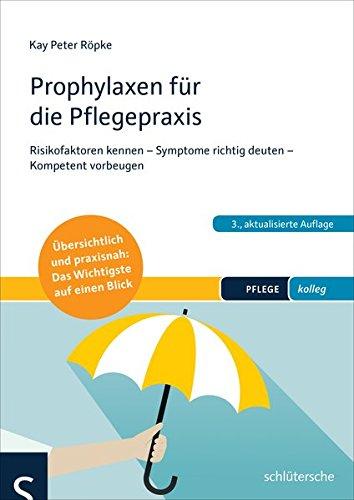 Prophylaxen für die Pflegepraxis: Risikofaktoren kennen - Symptome richtig deuten - Kompetent vorbeugen Übersichtlich und praxisnah: Das Wichtigste auf einen Blick (PFLEGE kolleg)