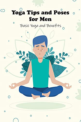 Yoga Tips and Poses for Men: Basic Yoga and Benefits: Yoga for Men (English Edition)