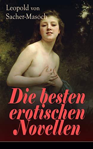 Couverture du livre Die besten erotischen Novellen: Von dem Namenspatron des Masochismus: Venus im Pelz + Lola + Die Sclavenhändlerin + Don Juan von Kolomea + Der wahnsinnige ... Steppe + Im Venusberg... (German Edition)