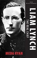Liam Lynch: The Real Chief (Irish Revolutionaries)