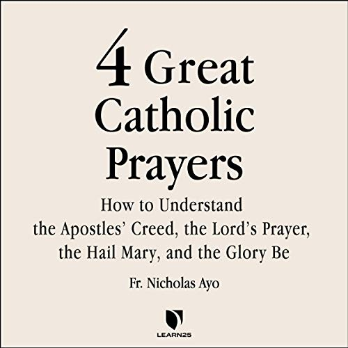 4 Great Catholic Prayers: How to Understand the Apostles' Creed, the Lord's Prayer, the Hail Mary, and the Glory Be Titelbild
