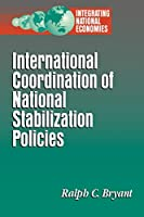 International Coordination of National Stabilization Policies (Integrating National Economies : Promise and Pitfalls Series)