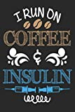 I Run on Coffee and Insulin: Diabetes Log Book for Keeping Track of Blood Glucose Level