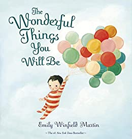 The Wonderful Things You Will Be by [Emily Winfield Martin]