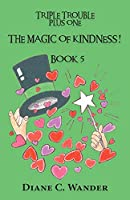 The Magic of Kindness! Triple Trouble Plus One-Book 5