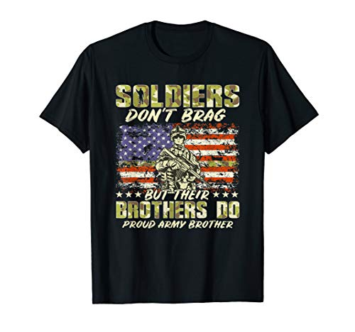 Soldiers Don't Brag Proud Army Brother Military Sibling Gift T-Shirt