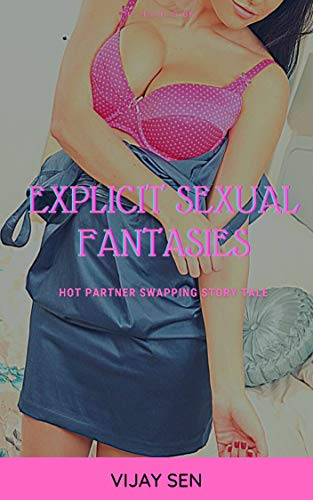 Explicit Sexual Fantasies: Hot partner swapping story tale (English Edition)