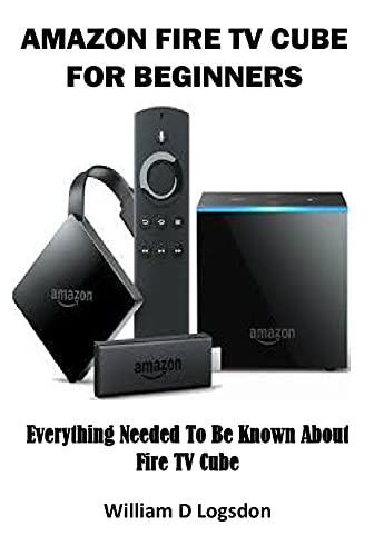 AMAZON FIRE TV CUBE FOR BEGINNERS: Everything Needed To Be Known About Fire TV Cube (English Edition)
