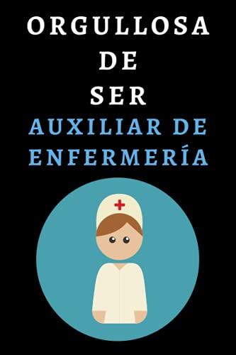 Orgullosa De Ser Auxiliar De Enfermería: Cuaderno De Notas Ideal Para Auxiliares De Enfermería - 120 Páginas