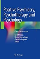 Positive Psychiatry, Psychotherapy and Psychology: Clinical Applications