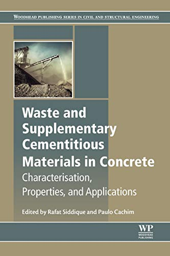 Waste and Supplementary Cementitious Materials in Concrete: Characterisation, Properties and Applications (Woodhead Publishing Series in Civil and Structural Engineering)