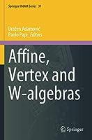 Affine, Vertex and W-algebras (Springer INdAM Series)