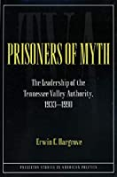 Prisoners of Myth: The Leadership of the Tennessee Valley Authority, 1933-1990 (Princeton Studies in American Politics)