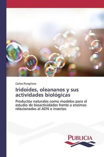 Iridoides, oleananos y sus actividades biológicas: Productos naturales como modelos para el estudio de bioactividades frente a enzimas relacionadas al ADN e insectos