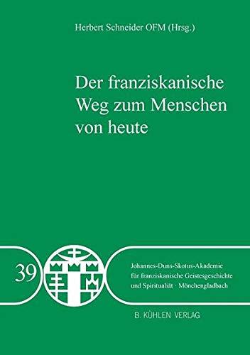Der franziskanische Weg zum Menschen von heute: Beiträge auf der Tagung der Johannes-Duns-Skotus-Akademie vom 20.-23. Oktober 2020