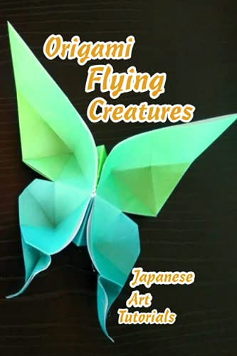 Origami Flying Creatures: Japanese Art Tutorials: Gifts for Kids