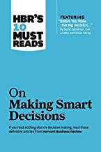 """HBR's 10 Must Reads on Making Smart Decisions (with featured article """"Before You Make That Big Decision..."""" by Daniel Kahn..."""