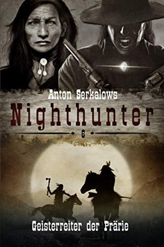 Nighthunter 6: Geisterreiter der Prärie: (Weird West Serie) (Anton Serkalows Nighthunter, Band 6)