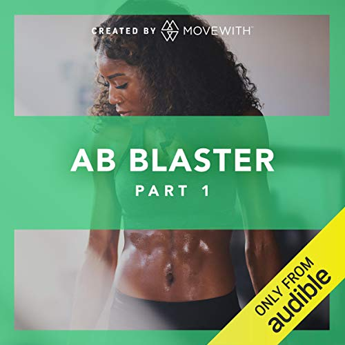 Ab Blaster: Part 1     Audio-guided strength classes refreshed weekly starting March 2019              By:                                                                                                                                 MoveWith                               Narrated by:                                                                                                                                 Katie Barrett,                                                                                        Tara Emerson,                                                                                        Naomi Rotstein,                   and others                 Length: 2 hrs and 59 mins     230 ratings     Overall 4.7