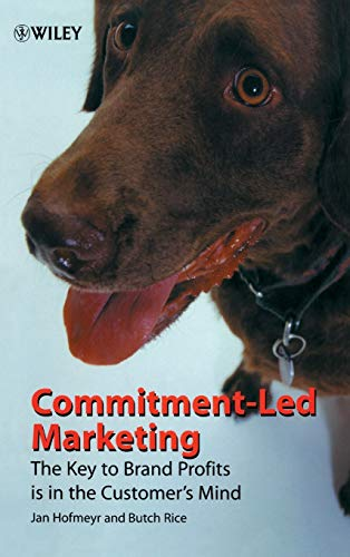 Commitment-Led Marketing: The Key to Brand Profits is in the Customer\'s Mind
