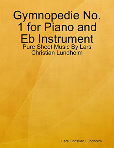 Gymnopedie No. 1 for Piano and Eb Instrument - Pure Sheet Music By Lars Christian Lundholm (English Edition)