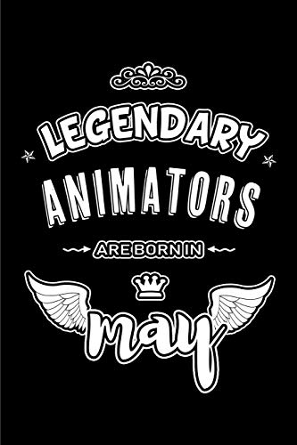 Legendary Animators are born in May: Blank Lined 6x9 Love your Animators Journal/Notebooks as Appreciation day,Birthday,Welcome,Farewell,Thanks ... assistants, bosses,friends and family.