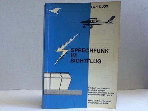 Sprechfunk im Sichtflug. Ein Lehrbuch zum Erwerb des Beschränkt Güktigen Sprechfunkzeugnisses für den Flugfunkdienst (BZF I und II)