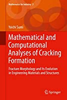 Mathematical and Computational Analyses of Cracking Formation: Fracture Morphology and Its Evolution in Engineering Materials and Structures (Mathematics for Industry (2))