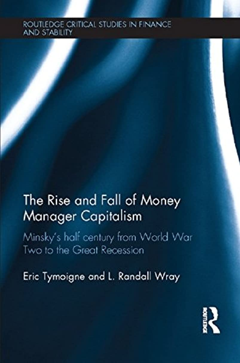 コンプリート時間牧草地The Rise and Fall of Money Manager Capitalism: Minsky's half century from world war two to the great recession (Routledge Critical Studies in Finance and Stability Book 3) (English Edition)