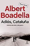 Adiós Cataluña: Crónica de amor y de guerra (Fuera de colección)