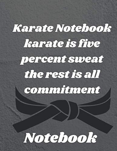 Karate Notebook karate is five percent sweat the rest is all commitment: karate training magazine notebook, gift for the owner and karate fighters and karate martial arts fans, write diary, diary