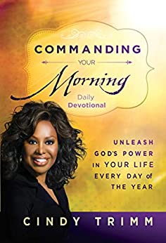 Commanding Your Morning Daily Devotional: Unleash God's Power in Your Life—Every Day of the Year by [Cindy Trimm]
