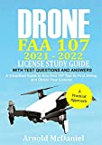 Drone FAA 107 2021 – 2022 License Study Guide With Test Questions and Answers: A Simplified Guide to ace your 107 Test at First Sitting and Obtain Your License