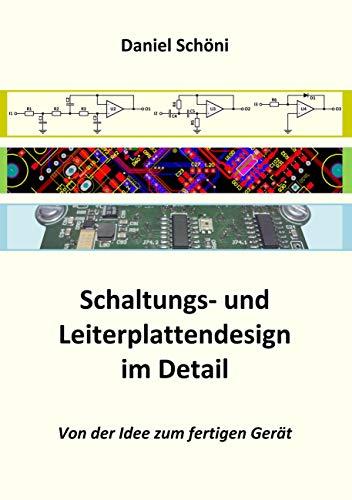 Schaltungs- und Leiterplattendesign im Detail: Von der Idee zum fertigen Gerät: Von der Idee zum fertigen Gert