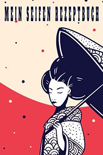 Mein Seifen Rezeptbuch: Kosmetikrezepte Notizbuch | Naturkosmetik und Seife selber herstellen | Kosmetik | Cremes | Naturseife | chinesisch japanisch