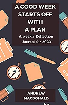 Paperback A Good Week Starts off with A Plan: A weekly Reflection Journal for 2020 Book