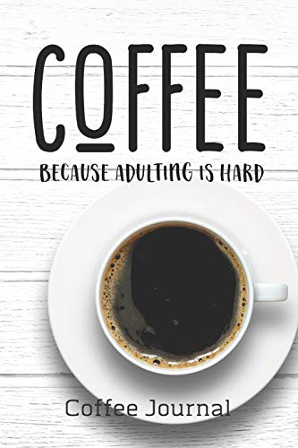 COFFEE Because Adulting Is Hard Coffee Journal: Caffeine | But First Coffee | Nurses | Cup of Joe | I love Coffee | Gift Under 10 | Cold Drip | Cafe ... | Coffee Beans | Aficionados | Flat White