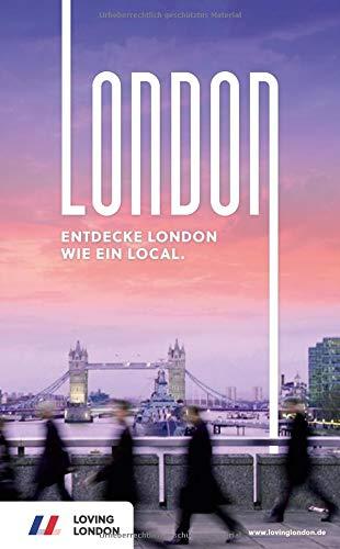 London Reiseführer: Entdecke London wie ein Local! Inkl. Insider-Tipps 2020, U-Bahn-Karte, Events & Touren und kostenloser App