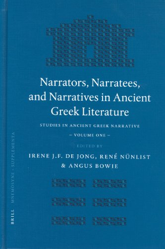Narrators, Narratees, and Narratives in Ancient Greek Literature: Studies in Ancient Greek Narrative, Volume One (MNEMOSYNE Supplementa, Band 257)