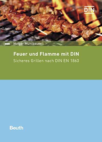 Feuer und Flamme mit DIN: Sicheres Grillen nach DIN EN 1860 (Beuth kompakt)