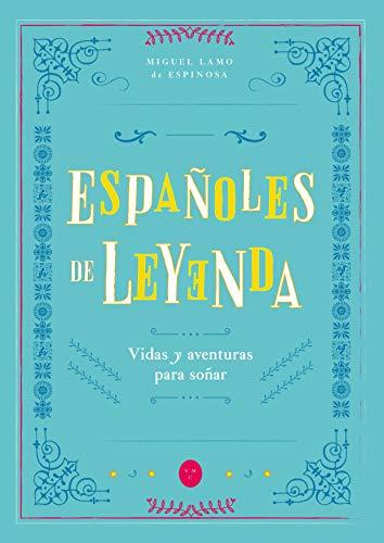 Españoles de Leyenda: Vidas y Aventuras para Soñar eBook: Lamo de ...