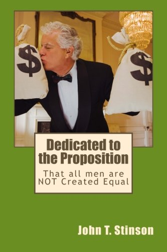 Dedicated to the Proposition: That all men are NOT Created Equal
