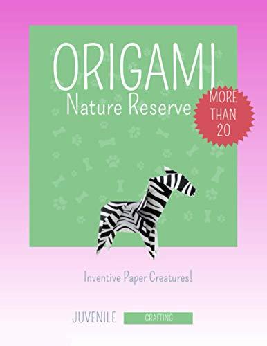 Origami Nature Reserve: More Than 20 Inventive Paper Creatures!