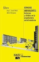 Espacios ambivalentes / Ambivalent spaces: Historias y olvidos en la arquitectura social moderna / Stories and Oblivion in...