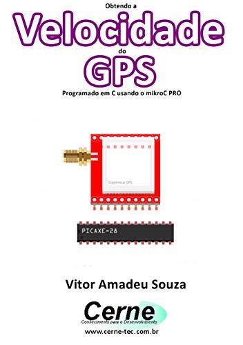 Obtendo a Velocidade do GPS Programado em C usando o mikroC PRO (Portuguese Edition)