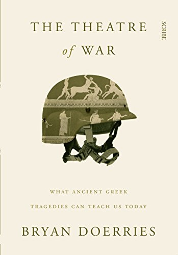 The Theatre of War: what ancient Greek tragedies can teach us today (English Edition)