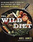 Abel James: The Wild Diet : Go Beyond Paleo to Burn Fat and Drop Up to 20 Pounds in 40 Days (Paperback); 2016 Edition