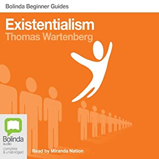 Existentialism: Bolinda Beginner Guides                   By:                                                                                                                                 Thomas E. Wartenberg                               Narrated by:                                                                                                                                 Miranda Nation                      Length: 7 hrs and 23 mins     28 ratings     Overall 4.0