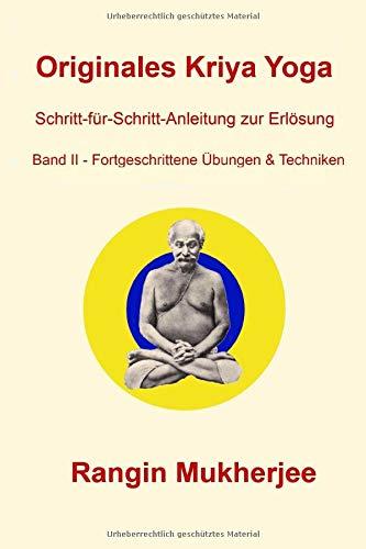 Originales Kriya Yoga - Band II – Fortgeschrittene Übungen & Techniken: Schritt-für-Schritt-Anleitung zur Erlösung