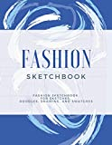 Fashion Sketchbook: Fashion Designer Sketchbook for Drawing, Writing, Sketching, and Swatches